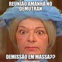 REUNIÃO AMANHÃ NO DEMUTRANDEMISSÃO EM MASSA??