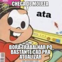 CHEGA DE MOLEZA BORA TRABALHAR PQ BASTANTE CAD PRA ATUALIZAR