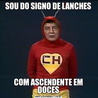 SOU DO SIGNO DE LANCHESCOM ASCENDENTE EM DOCES