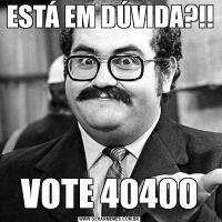 ESTÁ EM DÚVIDA?!!VOTE 40400