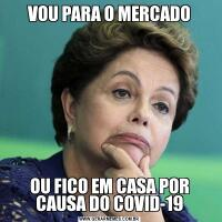 VOU PARA O MERCADOOU FICO EM CASA POR CAUSA DO COVID-19