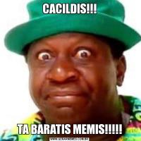 CACILDIS!!!TA BARATIS MEMIS!!!!!
