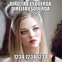 DIREITA E ESQUERDA DIREITA ESQUERDA1234 1234 1234
