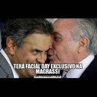 TERÁ FACIAL DAY EXCLUSIVO NA MAGRASS!