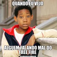 QUANDO EU VEJO ALGUEM FALANDO MAL DO FREE FIRE