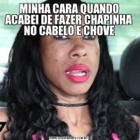 MINHA CARA QUANDO ACABEI DE FAZER CHAPINHA NO CABELO E CHOVE