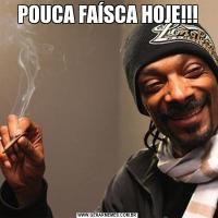 POUCA FAÍSCA HOJE!!!