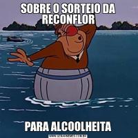 SOBRE O SORTEIO DA RECONFLORPARA ALCOOLHEITA