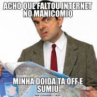 ACHO QUE FALTOU INTERNET NO MANICOMIOMINHA DOIDA TA OFF E SUMIU