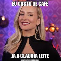 EU GOSTO DE CAFÉJA A CLAUDIA LEITE