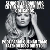 SENAO TIVER BARRACO ENTRA MINHA FAMÍLIA E COLIGADOSPODE PARAR QUE NÃO TAMO FAZENDO ISSO DIREITO.