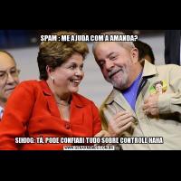 SPAM : ME AJUDA COM A AMANDA?S[H]OG: TÁ, PODE CONFIAR! TUDO SOBRE CONTROLE HAHA