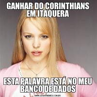 GANHAR DO CORINTHIANS EM ITAQUERAESTA PALAVRA ESTÁ NO MEU BANCO DE DADOS