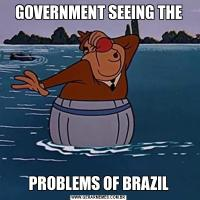 GOVERNMENT SEEING THEPROBLEMS OF BRAZIL
