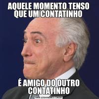 AQUELE MOMENTO TENSO QUE UM CONTATINHO É AMIGO DO OUTRO CONTATINHO