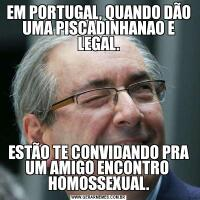EM PORTUGAL, QUANDO DÃO UMA PISCADINHANAO E LEGAL.ESTÃO TE CONVIDANDO PRA UM AMIGO ENCONTRO  HOMOSSEXUAL.