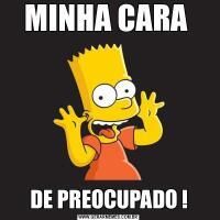 MINHA CARA DE PREOCUPADO !