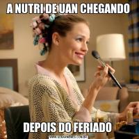 A NUTRI DE UAN CHEGANDODEPOIS DO FERIADO