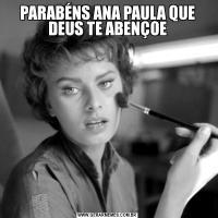 PARABÉNS ANA PAULA QUE DEUS TE ABENÇOE