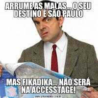 ARRUME AS MALAS... O SEU DESTINO É SÃO PAULOMAS FIKADIKA... NÃO SERÁ NA ACCESSTAGE!