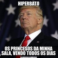 HIPERBATOOS PRINCESOS DA MINHA SALA, VENDO TODOS OS DIAS