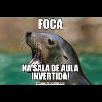 FOCANA SALA DE AULA INVERTIDA!