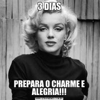 3 DIASPREPARA O CHARME E ALEGRIA!!!