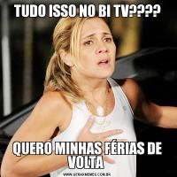 TUDO ISSO NO BI TV????QUERO MINHAS FÉRIAS DE VOLTA
