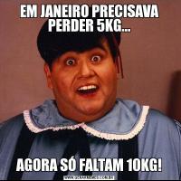 EM JANEIRO PRECISAVA PERDER 5KG...AGORA SÓ FALTAM 10KG!