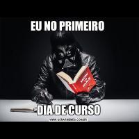 EU NO PRIMEIRO DIA DE CURSO