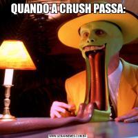 QUANDO A CRUSH PASSA: