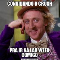 CONVIDANDO O CRUSHPRA IR NA LAB WEEK COMIGO