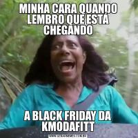 MINHA CARA QUANDO LEMBRO QUE ESTÁ CHEGANDOA BLACK FRIDAY DA KMODAFITT