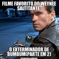 FILME FAVORITO DO WEYNEE SALTITANTE:O EXTERMINADOR DE BUMBUM(PARTE EM 2)