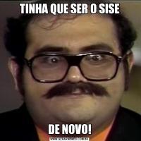 TINHA QUE SER O SISEDE NOVO!