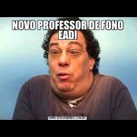 NOVO PROFESSOR DE FONO EAD!