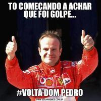 TO COMEÇANDO A ACHAR QUE FOI GOLPE...#VOLTA DOM PEDRO