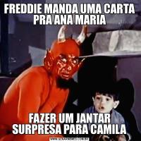 FREDDIE MANDA UMA CARTA PRA ANA MARIAFAZER UM JANTAR SURPRESA PARA CAMILA