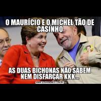 O MAURÍCIO E O MICHEL TÃO DE CASINHOAS DUAS BICHONAS NÃO SABEM NEM DISFARÇAR KKK...