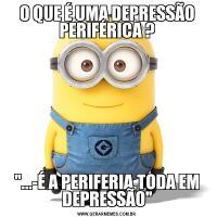 O QUE É UMA DEPRESSÃO PERIFÉRICA ?