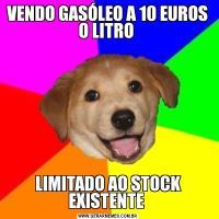 VENDO GASÓLEO A 10 EUROS O LITRO LIMITADO AO STOCK EXISTENTE