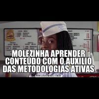 MOLEZINHA APRENDER CONTEÚDO COM O AUXILIO DAS METODOLOGIAS ATIVAS