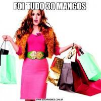 FOI TUDO 30 MANGOS