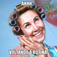 AHHH... VOLTANDO A ROTINA