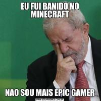 EU FUI BANIDO NO MINECRAFTNAO SOU MAIS EPIC GAMER