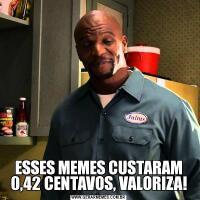 ESSES MEMES CUSTARAM 0,42 CENTAVOS, VALORIZA!