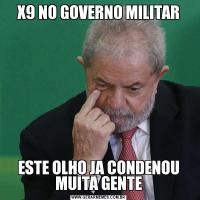 X9 NO GOVERNO MILITARESTE OLHO JA CONDENOU MUITA GENTE