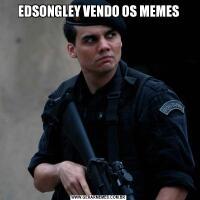 EDSONGLEY VENDO OS MEMES