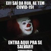 EI!! SAÍ DA RUA, AE TEM COVID-19!ENTRA AQUI PRA SE SALVAR!!