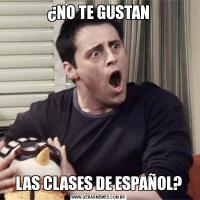 ¿NO TE GUSTANLAS CLASES DE ESPAÑOL?